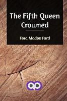 Cover for The Fifth Queen Crowned by Ford Madox Ford