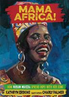 Cover for Mama Africa! How Miriam Makeba Spread Hope with Her Song by Kathryn Erskine