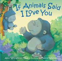 Cover for If Animals Said I Love You by Ann Whitford Paul