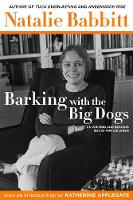 Cover for Barking with the Big Dogs On Writing and Reading Books for Children by Natalie Babbitt