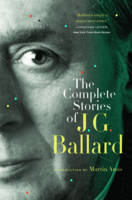 Cover for The Complete Stories of J. G. Ballard by J. G. Ballard, Martin Amis