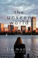 Cover for The Unseen World  by Liz Moore