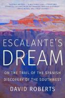 Cover for Escalante's Dream On the Trail of the Spanish Discovery of the Southwest by David Roberts