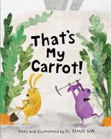 Cover for That's My Carrot by Il Sung Na