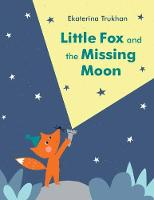 Cover for Little Fox and the Missing Moon by Ekaterina Trukhan
