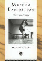 Cover for Museum Exhibition Theory and Practice by David Dean