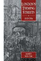 Cover for London's Teeming Streets, 1830-1914 by James Winter