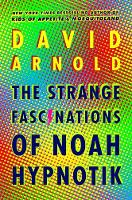Cover for The Strange Fascinations of Noah Hypnotik by David Arnold