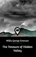 Cover for The Treasure of Hidden Valley by Willis George Emerson