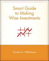 Cover for Smart Guide to Making Wise Investments by Gordon K. Williamson