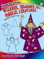Cover for How to Draw Wizards, Dragons and Other Magical Creatures by Barbara Soloff-Levy