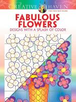 Cover for Creative Haven Fabulous Flowers: Designs with a Splash of Color by Susan Bloomenstein