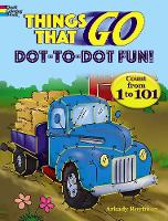 Cover for Things That Go Dot-to-Dot Fun Count from 1 to 101! by Arkady Roytman