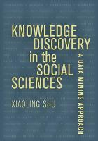 Cover for Knowledge Discovery in the Social Sciences  by Prof. Xiaoling Shu