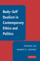 Cover for Body-Self Dualism in Contemporary Ethics and Politics by Patrick Lee, Robert P. George