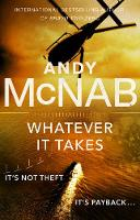 Cover for Whatever It Takes The thrilling new novel from bestseller Andy McNab by Andy McNab