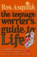 Cover for Teenage Worrier's Guide To Life by Rosalind Asquith