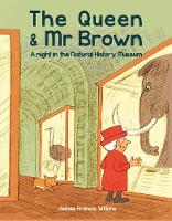 Cover for The Queen and Mr Brown: A Night in the Natural History Museum by James Francis Wilkins