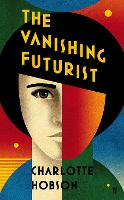 Cover for The Vanishing Futurist by Charlotte Hobson