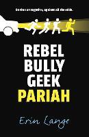 Cover for Rebel, Bully, Geek, Pariah by Erin Jade Lange