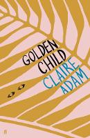 Cover for Golden Child: Winner of the Desmond Elliot Prize 2019 by Claire Adam
