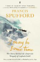 Cover for I May Be Some Time  by Francis (author) Spufford, Francis (author) Spufford