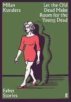 Cover for Let the Old Dead Make Room for the Young Dead  by Milan Kundera