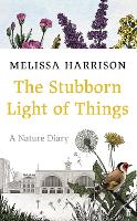 Cover for The Stubborn Light of Things  by Melissa Harrison