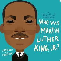 Cover for Who Was Martin Luther King, Jr.? A Who Was? Board Book by Lisbeth Kaiser