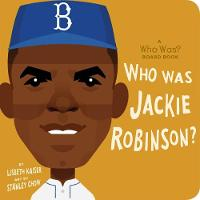 Cover for Who Was Jackie Robinson? A Who Was? Board Book by Lisbeth Kaiser