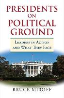 Cover for Presidents on Political Ground  by Bruce Miroff
