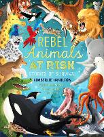 Cover for Rebel Animals At-Risk: Stories of Survival by Kimberlie Hamilton