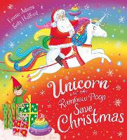 Cover for Unicorn and the Rainbow Poop Save Christmas (PB) by Emma Adams