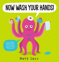 Cover for Now Wash Your Hands! by Matt Carr