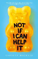 Cover for Not If I Can Help It by Carolyn Mackler