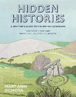 Cover for Hidden Histories: A Spotter's Guide to the British Landscape by Mary-Ann Ochota