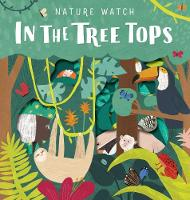 Cover for Nature Watch: In the Treetops by Sarah Levison