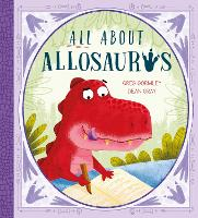 Cover for All About Allosaurus A funny prehistoric tale about friendship and inclusion by Greg Gormley