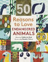Cover for 50 Reasons To Love Endangered Animals by Catherine Barr