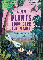 Cover for When Plants Took Over the Planet  by Chris Thorogood