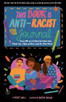 Cover for This Book Is Anti-Racist Journal Over 50 activities to help you wake up, take action, and do the work by Tiffany Jewell