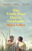 Cover for The Truth Must Dazzle Gradually  by Helen Cullen