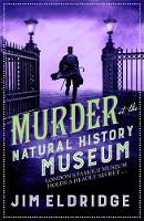 Cover for Murder at the Natural History Museum The thrilling historical whodunnit by Jim (Author) Eldridge