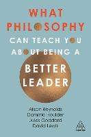 Cover for What Philosophy Can Teach You About Being a Better Leader by Alison Reynolds, Jules Goddard, Dominic Houlder, David Giles Lewis