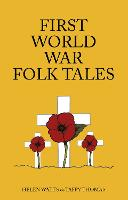 Cover for First World War Folk Tales by Taffy Thomas, Helen Watts
