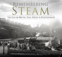 Cover for Remembering Steam  by Paul Hurley, Phil Braithwaite