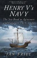 Cover for Henry V's Navy The Sea-Road to Agincourt and Conquest 1413-1422 by Ian Friel