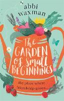 Cover for The Garden of Small Beginnings  by Abbi Waxman