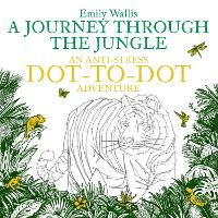 Cover for A Journey Through the Jungle An Anti-Stress Dot-to-Dot Adventure by Emily Wallis