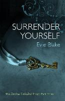 Cover for Surrender Yourself (The Desires Unlocked Trilogy Part Three) by Evie Blake